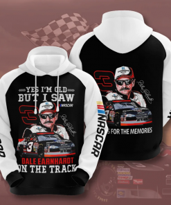 Yes I'm Old But I Saw Dale Earnhardt On The Track Nascar Hoodie