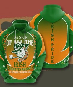 I'm Sick Off All The Irish Streotypes As Soon As I Finis This Drink I'm Punching Hoodie