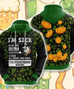 I'm Sick Off All The Irish Streotypes As Soon As I Finis This Drink I'm Punching Someone Hoodie